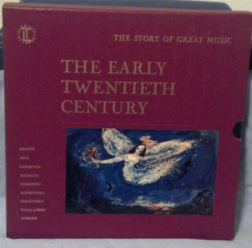 The Story of Great Music: The Early Twentieth Century (20th Century Classical Music)