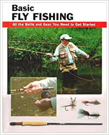 Basic fly fishing all the skills and gear you need to get for Basic fishing gear