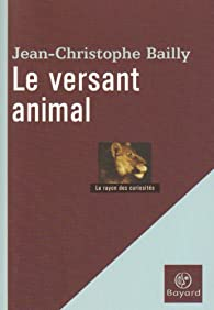 Le versant animal par Jean-Christophe Bailly