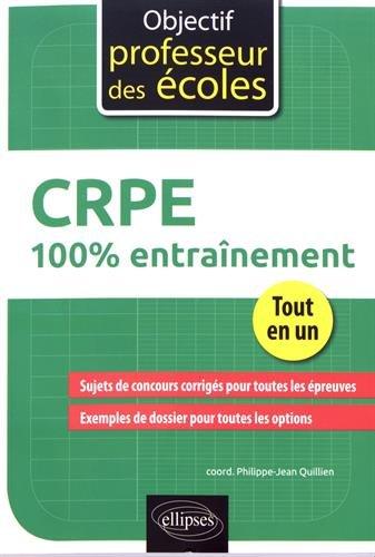 100% entraînement CRPE Broché – 5 septembre 2017 Philippe-Jean Quillien ELLIPSES MARKETING 2340019893 Livres de référence