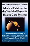 img - for EBM Guide For Scientists to Sales Reps: Medical Evidence in the World of Payers & Health Care Systems A Handbook For Industry to Better Understand, Communicate and Navigate These Worlds book / textbook / text book
