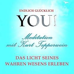 Das Licht seines wahren Wesens erleben: Meditation mit Kurt Tepperwein (YOU! Endlich glücklich)