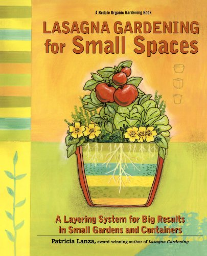 Lasagna Gardening for Small Spaces: A Layering System for Big Results in Small Gardens and Containers (Rodale Organic Gardening Books (Paperback))