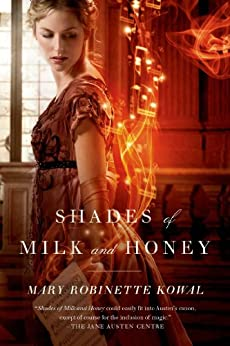 Shades of Milk and Honey (Glamourist Histories Book 1) by [Kowal, Mary Robinette]