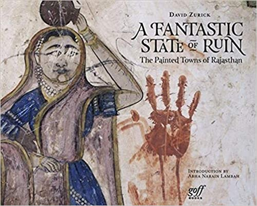 A Fantastic State of Ruin : The Painted Towns of Rajasthan