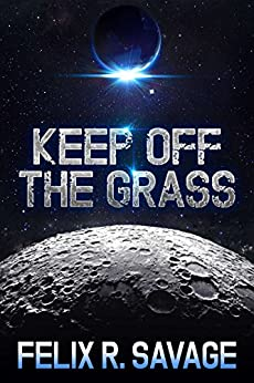 Keep Off The Grass: A Sol System Renegades Origin Story by [Savage, Felix R.]