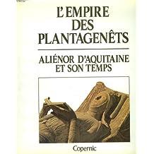 L'empire des plantagenêts, aliénor d'aquitaine et son temps