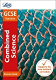 Letts GCSE Revision Success - New 2016 Curriculum – GCSE Combined Science: Revision Guide