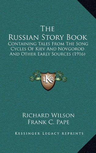 The Russian Story Book: containing tales from the song-cycles of Kiev and Novgorod and other early sources