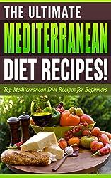 MEDITERRANEAN DIET: The Ultimate MEDITERRANEAN Diet Recipes! - Top Mediterranean Diet Recipes for Beginners: Mediterranean, Mediterranean Diet, Mediterranean Recipes, Mediterranean Cookbook