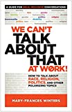 img - for We Can't Talk about That at Work!: How to Talk about Race, Religion, Politics, and Other Polarizing Topics book / textbook / text book