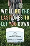 We'll Be the Last Ones to Let You Down: Memoir of a
