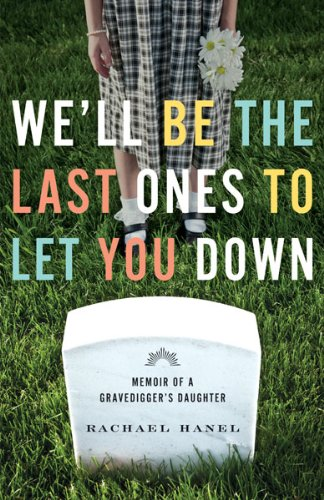 Read Online We'll Be the Last Ones to Let You Down: Memoir of a Gravedigger's Daughter ebook