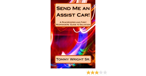 Send Me an Assist Car! (A Peacekeeper and First Responders Guide to Salvation)
