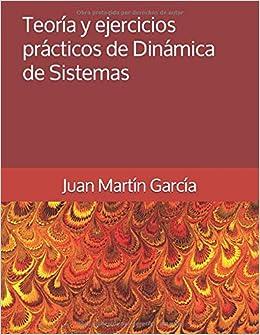 Teoría y ejercicios prácticos de Dinámica de Sistemas (Vensim) (Spanish Edition): Juan Martín García Ph.D., John Sterman: 9781718137936: Amazon.com: Books