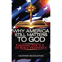 Why America Still Matters to God: Finding the U.S in Bible Prophecy