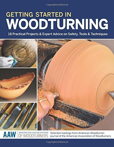 Getting Started in Woodturning: 18 Practical Projects & Expert Advice on Safety, Tools & Techniques (The American Association of Woodturners Official Guide) (2014-11-01)