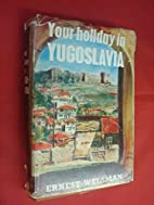 Your Holiday in Yugoslavia. by Ernest…