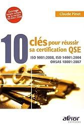 10 clés pour réussir sa certification QSE : ISO 9001:2008, ISO 14001:2004, OHSAS 18001:2007