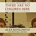 There Are No Children Here: The Story of Two Boys Growing Up in the Other America Audiobook by Alex Kotlowitz Narrated by Dion Graham