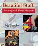 Beautiful Stuff!: Learning with Found Materials, Cathy Weisman Topal, Lella Gandini, 0871923882