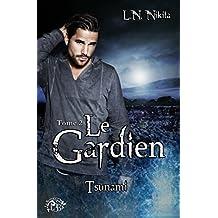 Le Gardien, tome 2 - Tsunami (La Romance) (French Edition)