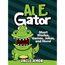Al E. Gator: Short Stories, Games, Jokes, and More! (Fun Time Reader Book 34)