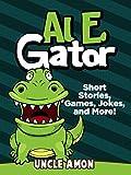 Al E. Gator: Short Stories, Games, Jokes, and More! (Fun Time Reader Book 34)
