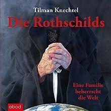 Die Rothschilds: Eine Familie beherrscht die Welt Hörbuch von Tilman Knechtel Gesprochen von: Markus Böker