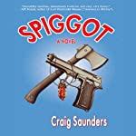 Spiggot: A Depraved Comedy | Craig Saunders