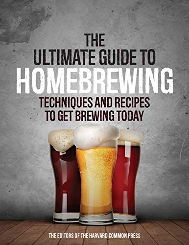 The Ultimate Guide to Homebrewing: Techniques and Recipes to Get Brewing Today by Editors of the Harvard Common Press