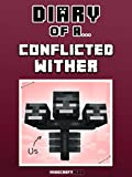 Diary of a Conflicted Wither [An Unofficial Minecraft Book] (Minecraft Tales Book 45)