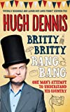 Britty Britty Bang Bang, Hugh Dennis, 0755364295