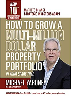 How To Grow A Multi-Million Dollar Property Portfolio - in your spare time: 10th Anniversary Edition by [Yardney, Michael]