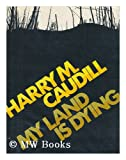 My Land Is Dying, Harry M. Caudill, 0525162305