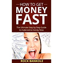 MONEY:How to Get Money Fast: The Ultimate Step by Step Guide to Make Extra Money Fast (how to get money fast,how...