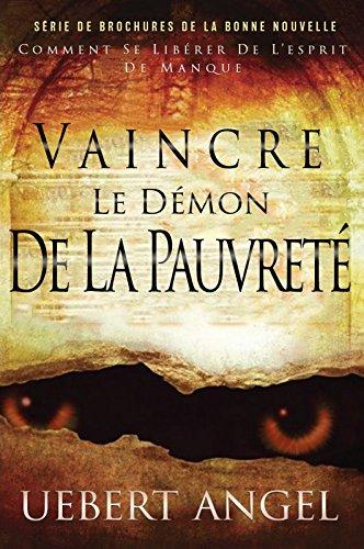 VAINCRE LE DE'MON DE LA PAUVRETE': COMMENT SE LIBE'RER DE L'ESPIRIT DE MANQUE (SE'RIE DE BROCHURE DE LA BONNE NOUVELLE t. 1) (French Edition)