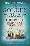 Front cover for the book The Golden Age: The Spanish Empire of Charles V by Hugh Thomas