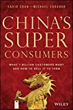 China's Super Consumers: What 1 Billion Customers Want and How to Sell it to Them