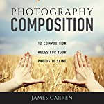 Photography Composition: 12 Composition Rules for Your Photos to Shine | James Carren
