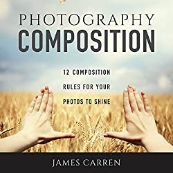 Photography Composition: 12 Composition Rules for Your Photos to Shine