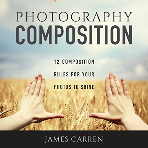Pdf Photography Photography Composition: 12 Composition Rules for Your Photos to Shine