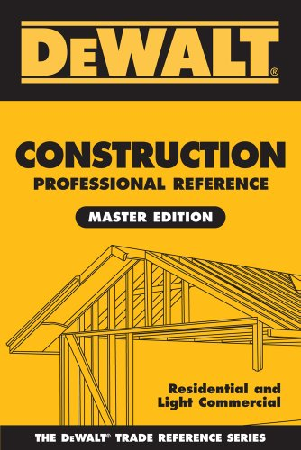 DEWALT Construction Professional Reference Master Edition: Residential and Light Commercial Construction (DEWALT Series)