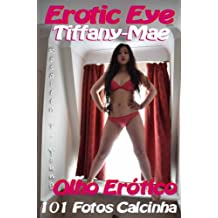 Olho Erótico: Tiffany-Mae 101 Fotos Calcinha PT (Olho Erótico: 101 Fotos Calcinha PT Livro 2)