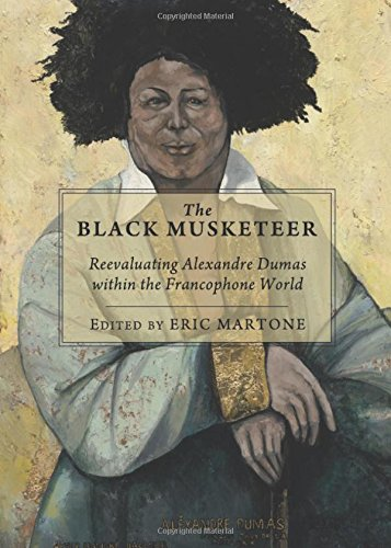 The Black Musketeer: Reevaluating Alexandre Dumas within the Francophone World