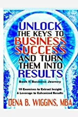 Unlock The Keys To Business Success And Turn Them Into Results (Unlock The Keys To Your Success And Turn Them Into Results) (Volume 2) Paperback
