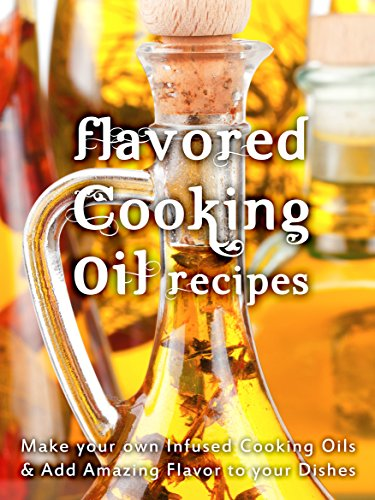 Flavored Cooking Oil Recipes: Make your own Infused Cooking Oils & Add Amazing Flavors to your Dishes (Recipe Top 50s Book 124) by [Hatfield, Julie]