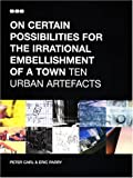 img - for On Certain Possibilities for the Irrational Embellishment of a Town: Ten Urban Artefacts by Eric Parry (2001-09-03) book / textbook / text book