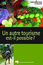 Un autre tourisme est-il possible ? : Ethique, acteurs, concepts, contraintes, bonnes pratiques, ressources