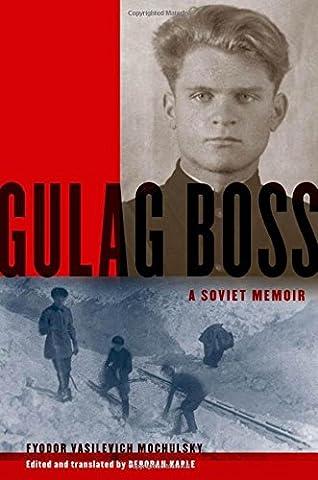 Gulag Boss: A Soviet Memoir (Gulag Boss)